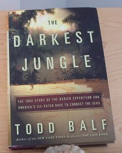 The Darkest Jungle : The True Story of the Darien Expedition and America's...