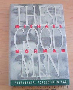 These Good Men : Friendships Forged from War by Michael Norman (1989, Hardcover)