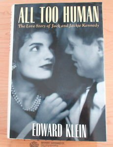 All Too Human : The Love Story of Jack and Jackie Kennedy by Edward Klein,...