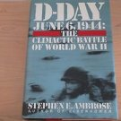 D-Day - June 6, 1944 : The Climactic Battle of WWII by Stephen E. Ambrose 1994