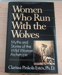 Women Who Run with the Wolves by Clarissa Pinkola Estés (1992, Hardcover)