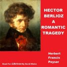 Hector Berlioz; A Romantic Tragedy  Herbert Francis PEYSER Mp3 CD Audiobook