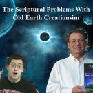 The Scriptural Problems With Old Earth Creationism