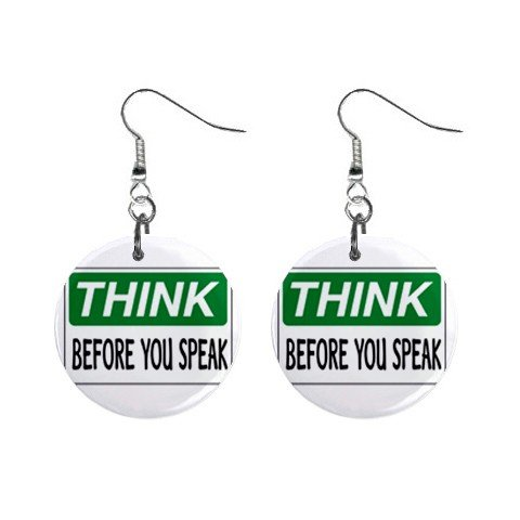 THINK BEFORE YOU SPEAK Sign Dangle Earrings Jewelry 1 inch Buttons 12240170