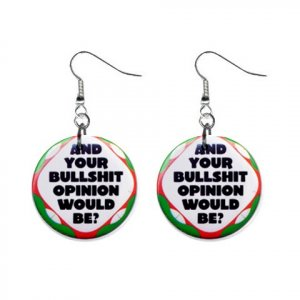 And Your Bullshit Opinion Would Be ...  Dangle Button Earrings Jewelry 1 inch Round 20113379