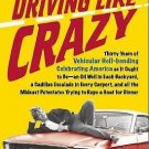 Driving Like Crazy : Thirty Years of Vehicular Hell-Bending Celebrating...