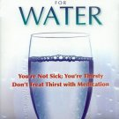 Your Body's Many Cries for Water: You're Not Sick; You're Thirsty