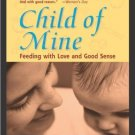 Child of Mine: Feeding with Love and Good Sense [Paperback] [Mar 01, 2000]