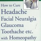 How to Cure Headache & Facial Neuralgia, Glaucoma, Toothache etc., with Homeo
