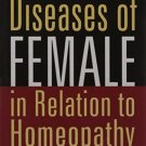 The Diseases of Females: In Relation to Homeopathy [Paperback] [Jun 30, 1994]
