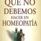 Lo Que No Debemos Hacer En Homeopatia (Spanish Edition) [Jan 01, 2003] Fortie