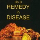 Gold as a Remedy in Disease [Dec 01, 2009] Burnett, J.C-.