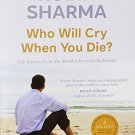 Who Will Cry When You Die? [Paperback] [Jun 15, 2006] Robin S. Sharma