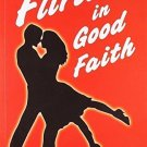 Flirting in Good Faith [Paperback] [Jun 01, 2009] Gaurav Narang