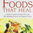 Foods That Heal: A guide to Understand and Using the Healing powers of Natural
