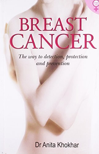 Breast Cancer: The Way to Detection, Protection & Prevention [Sep 01, 2010] `