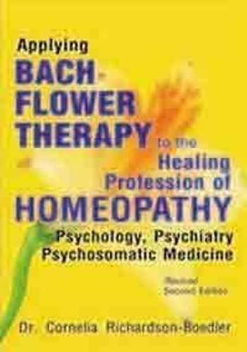 Applying Bach Flower Therapy To The Healing Profession Of Homoeopathy [Paperback