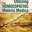 Understanding and Utilizing the Homoeopathic Materia Medica [Jan 01, 2013]
