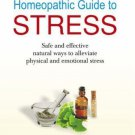 Homeopathic Guide to Stress: Safe and Effective Natural Way to Alleviate Phys