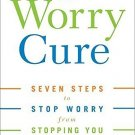 The Worry Cure: Seven Steps to Stop Worry from Stopping You [Paperback] [Oct