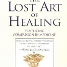 The Lost Art of Healing: Practicing Compassion in Medicine [Paperback] [Feb