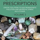Crystal Prescriptions: Crystal Solutions to Electromagnetic Pollution and Geopathic
