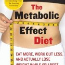 The Metabolic Effect Diet: Eat More, Work Out Less, and Actually Lose Weight