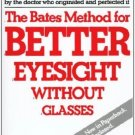 The Bates Method for Better Eyesight [Paperback] [Apr 15, 1981] Bates, William