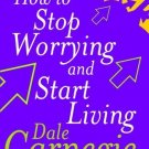HOW TO STOP WORRYING AND START LIVING [Paperback] [Jan 01, 1998] DALE CARNEGIE