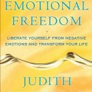 Emotional Freedom: Liberate Yourself from Negative Emotions and Transform You