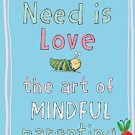 All You Need Is Love: The Art of Mindful Parenting [Paperback] [Nov 24, 2015]