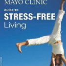 The Mayo Clinic Guide to Stress-Free Living [Paperback] [Dec 24, 2013] Sood,