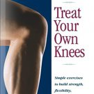 Treat Your Own Knees: Simple Exercises to Build Strength, Flexibility,