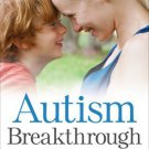 Autism Breakthrough: The Ground-breaking Method That Has Helped Families All