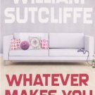 Whatever Makes You Happy [Paperback] [Jun 03, 2008] Sutcliffe, William