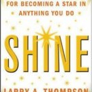 Shine: A Professional 4-Step Plan for Becoming a Star in Anything You Do [Feb