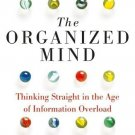 The Organized Mind: Thinking Straight in the Age of Information Overload [Paperback