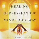 Healing Depression the Mind-Body Way: Creating Happiness with Meditation, Yoga