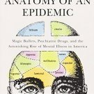 Anatomy of an Epidemic: Magic Bullets, Psychiatric Drugs, and the Astonishing