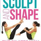 Sculpt and Shape: The Pilates Way [Aug 03, 2015] Karachiwala, Yasmin