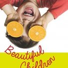 Beautiful Children: The Parent's Essential Guidebook for Raising Strong,Balanced