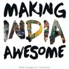 Making India Awesome: New Essays and Columns [Paperback] [Aug 19, 2015] Bhagat