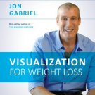 Visualization for Weight Loss: The Gabriel Method Guide to Using Your Mind to transform