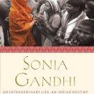 Sonia Gandhi: An Extraordinary Life, an Indian Destiny [Hardcover]