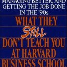 What They Still Don't Teach You At Harvard Business School [Paperback] [Oct