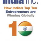 India Inc.: How India's Top Ten Entrepreneurs are Winning Globally [Hardcover