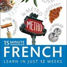 15-minute French: Speak French in Just 15 Minutes a Day [May 01, 2013]
