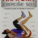 Anatomy of Exercise 50+ [Dec 01, 2013] Liebman, Hollis Lance
