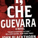 I Che Guevara: A Novel [Paperback] [Nov 13, 2008] Blackthorn, John