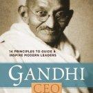 Gandhi, CEO: 14 Principles to Guide & Inspire Modern Leaders [Mar 06, 2012]